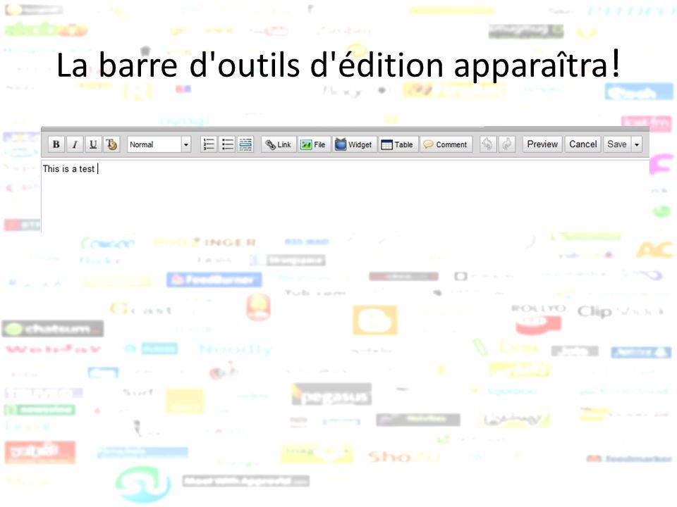 La barre d'outils d'édition apparaîtra !