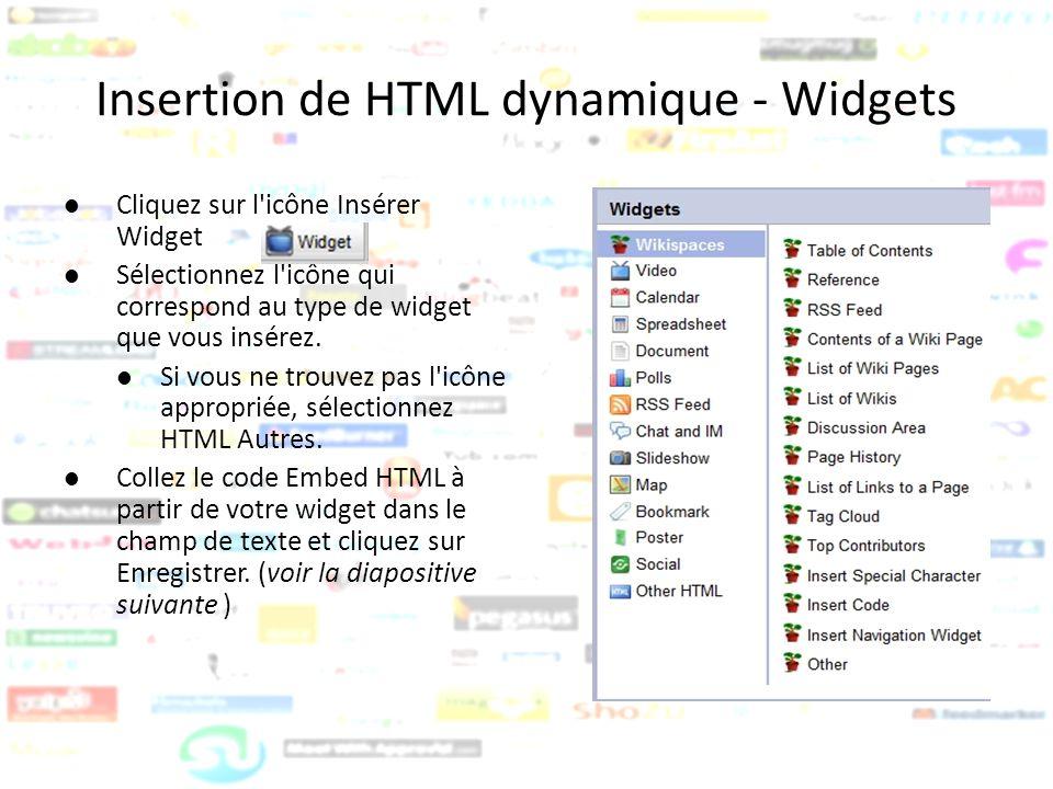 Insertion de HTML dynamique - Widgets Cliquez sur l'icône Insérer Widget Sélectionnez l'icône qui correspond au type de widget que vous insérez. Si vo