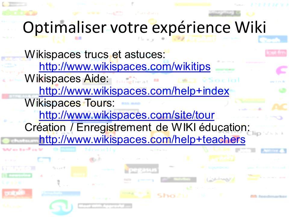 Optimaliser votre expérience Wiki Wikispaces trucs et astuces: http://www.wikispaces.com/wikitips Wikispaces Aide: http://www.wikispaces.com/help+inde