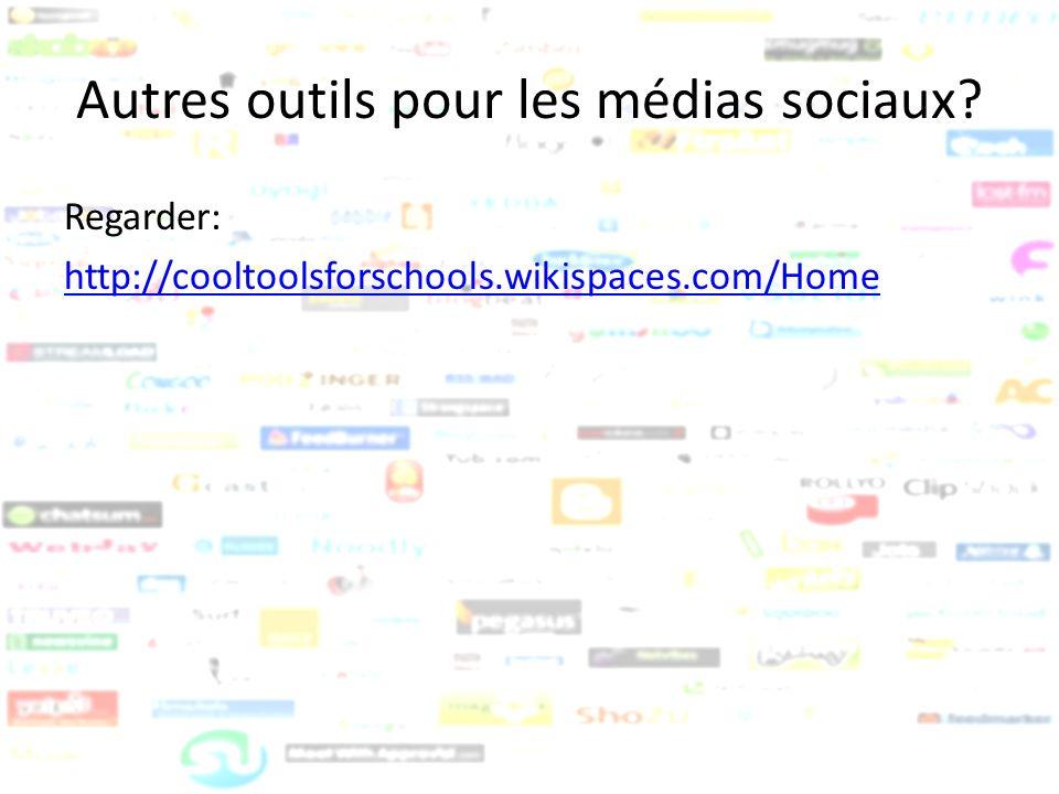 Autres outils pour les médias sociaux? Regarder: http://cooltoolsforschools.wikispaces.com/Home