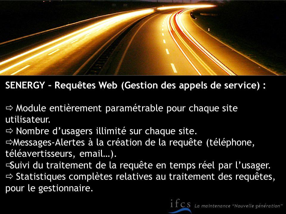 La maintenance Nouvelle génération SENERGY – Requêtes Web (Gestion des appels de service) : Module entièrement paramétrable pour chaque site utilisate