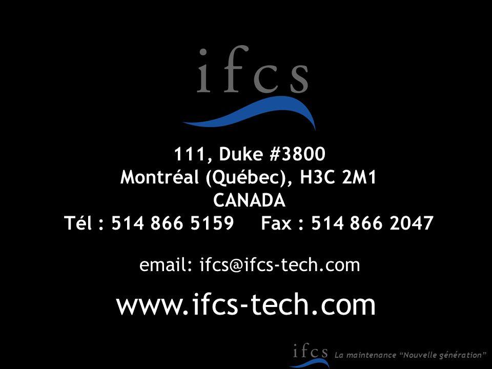 La maintenance Nouvelle génération 111, Duke #3800 Montréal (Québec), H3C 2M1 CANADA Tél : 514 866 5159Fax : 514 866 2047 www.ifcs-tech.com email: ifc