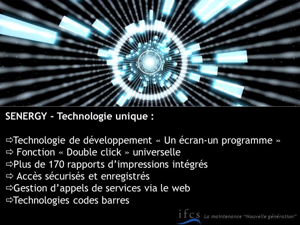 La maintenance Nouvelle génération SENERGY - Technologie unique : Technologie de développement « Un écran-un programme » Fonction « Double click » uni