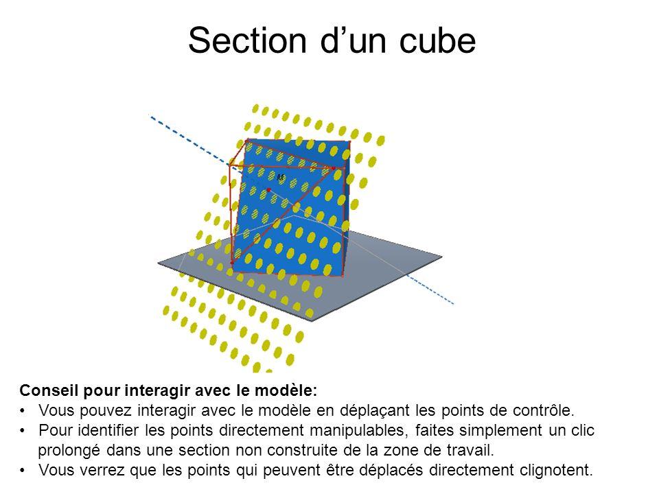 Section dun cube Conseil pour interagir avec le modèle: Vous pouvez interagir avec le modèle en déplaçant les points de contrôle. Pour identifier les