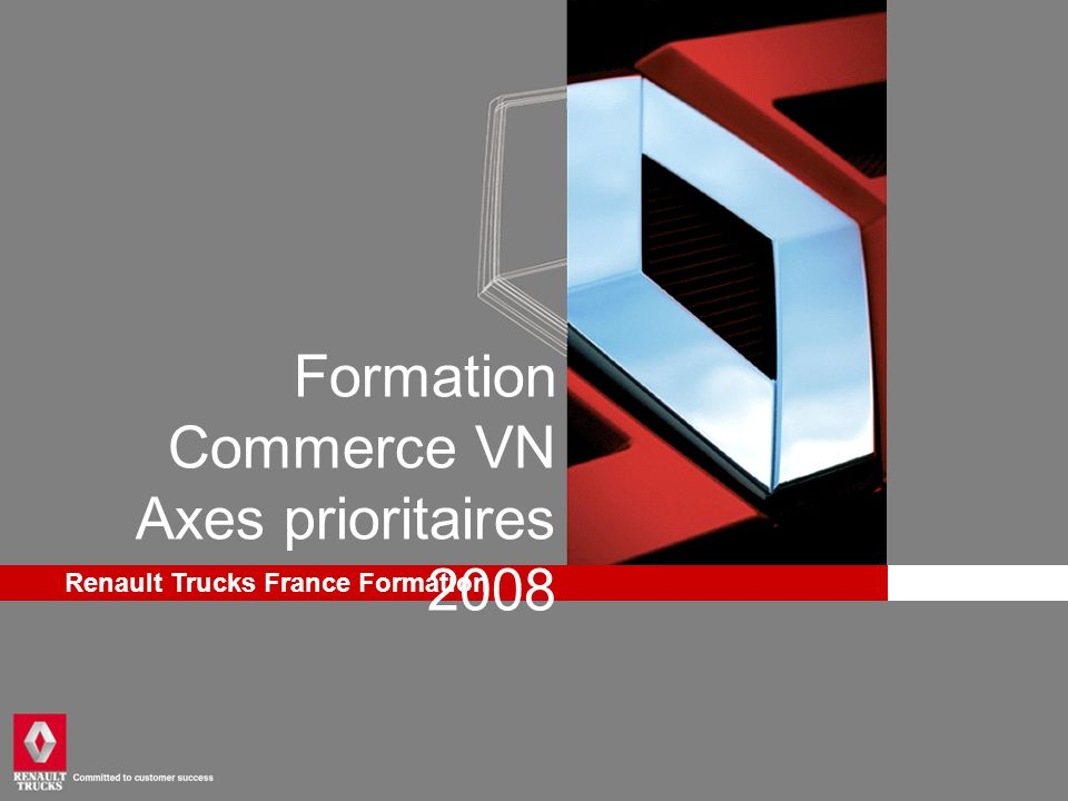 Renault Trucks France Formation Formation Commerce VN Axes prioritaires 2008