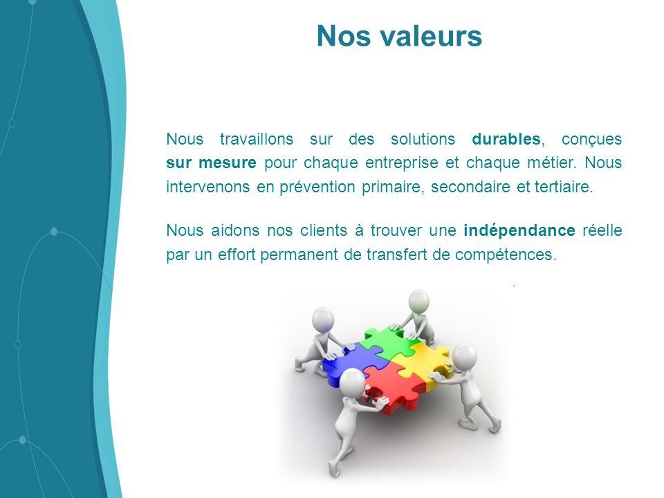 Nos valeurs Nous travaillons sur des solutions durables, conçues sur mesure pour chaque entreprise et chaque métier. Nous intervenons en prévention pr