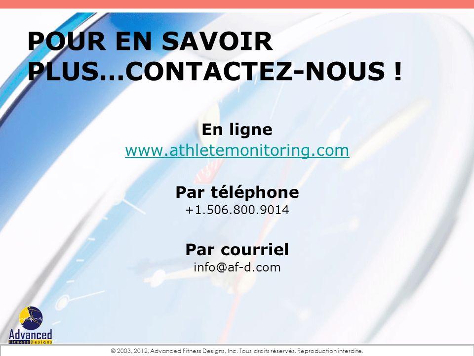 POUR EN SAVOIR PLUS…CONTACTEZ-NOUS ! En ligne www.athletemonitoring.com Par téléphone +1.506.800.9014 Par courriel info@af-d.com © 2003, 2012, Advance