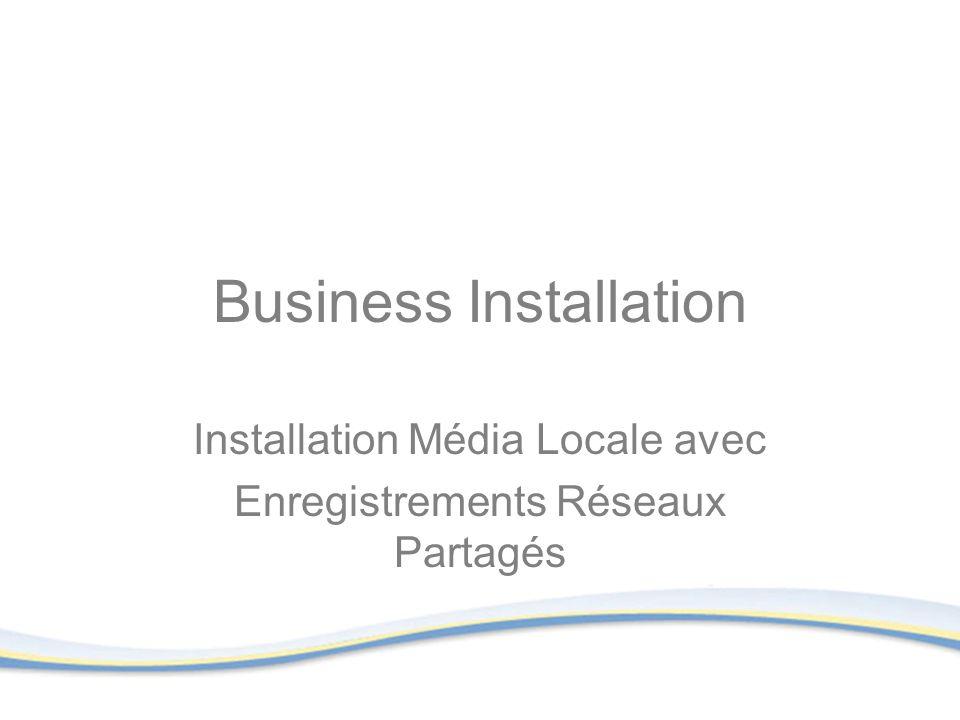 Business Installation Installation Média Locale avec Enregistrements Réseaux Partagés