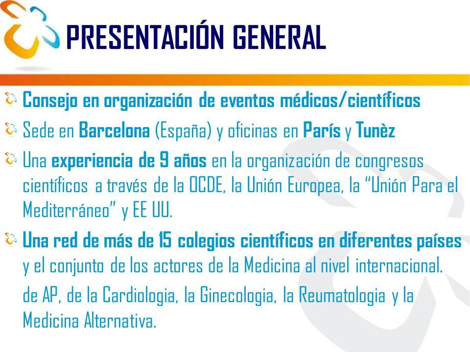 PRESENTACIÓN GENERAL Consejo en organización de eventos médicos/científicos Sede en Barcelona (España) y oficinas en París y Tunèz Una experiencia de 9 años en la organización de congresos científicos a través de la OCDE, la Unión Europea, la Unión Para el Mediterráneo y EE UU.