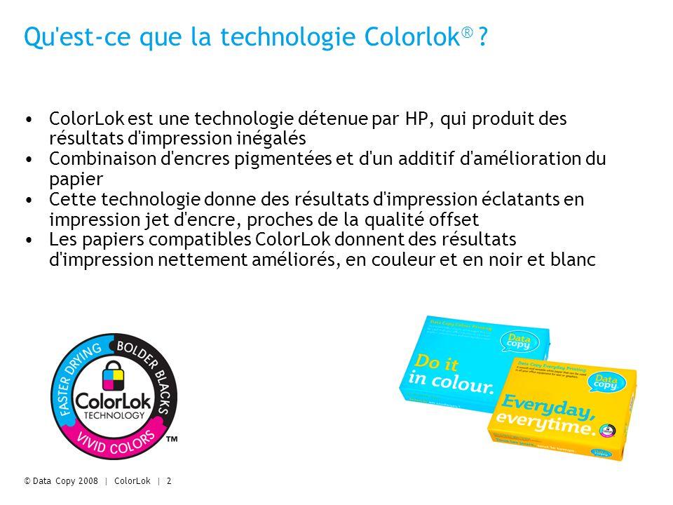© Data Copy 2008 | ColorLok | 3 Data Copy et ColorLok Avantages pour Data Copy : Support papier et résultats de haute qualité Démontre lengagement de la marque dans linnovation et lamélioration continue de la qualité Différenciation du produit et argument de vente Opportunité d exploiter le marché croissant des encres pigmentées Utilisation du logo ColorLok sur les emballages et les supports promotionnels Quels produits Data Copy seront compatibles ColorLok .