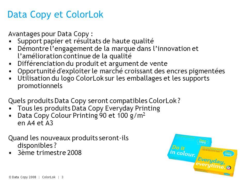 © Data Copy 2008 | ColorLok | 4 Des résultats inégalés pour l impression jet d encre Source : M-real avril/mai 2008.