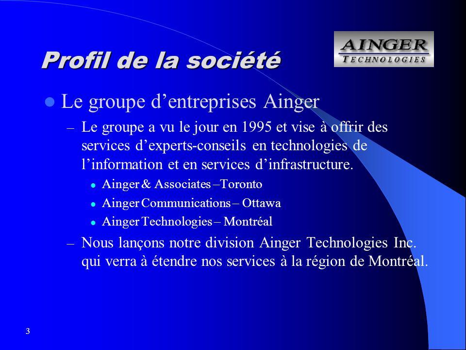 3 Profil de la société Le groupe dentreprises Ainger – Le groupe a vu le jour en 1995 et vise à offrir des services dexperts-conseils en technologies de linformation et en services dinfrastructure.