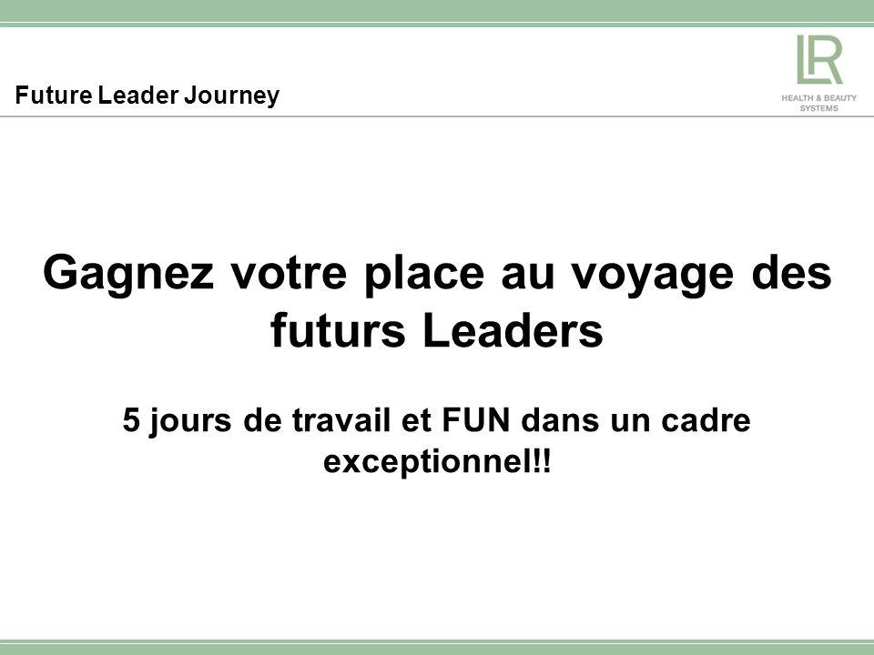 Future Leader Journey Gagnez votre place au voyage des futurs Leaders 5 jours de travail et FUN dans un cadre exceptionnel!!