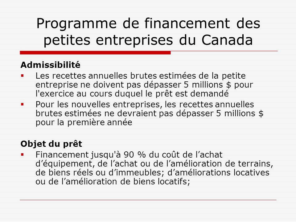 Programme de financement des petites entreprises du Canada Admissibilité Les recettes annuelles brutes estimées de la petite entreprise ne doivent pas