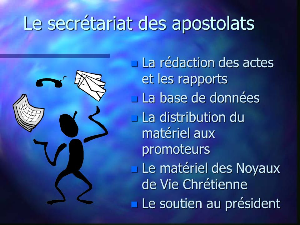 Le secrétariat des apostolats n La rédaction des actes et les rapports n La base de données n La distribution du matériel aux promoteurs n Le matériel
