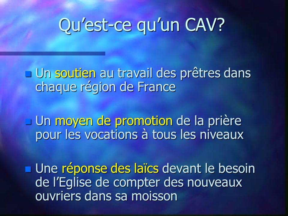 Quest-ce quun CAV? n Un soutien au travail des prêtres dans chaque région de France n Un moyen de promotion de la prière pour les vocations à tous les