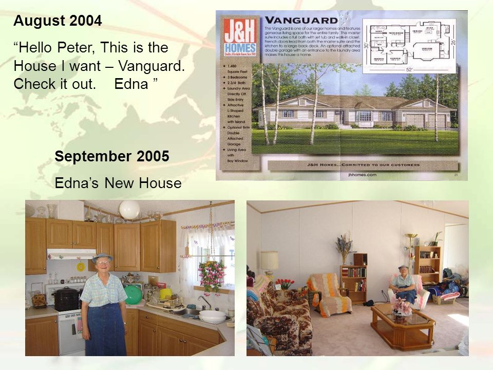 August 2004 Hello Peter, This is the House I want – Vanguard. Check it out. Edna September 2005 Ednas New House