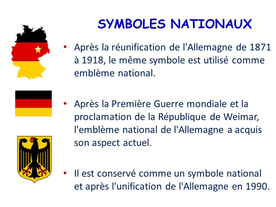 SYMBOLES NATIONAUX Après la réunification de l'Allemagne de 1871 à 1918, le même symbole est utilisé comme emblème national. Après la Première Guerre