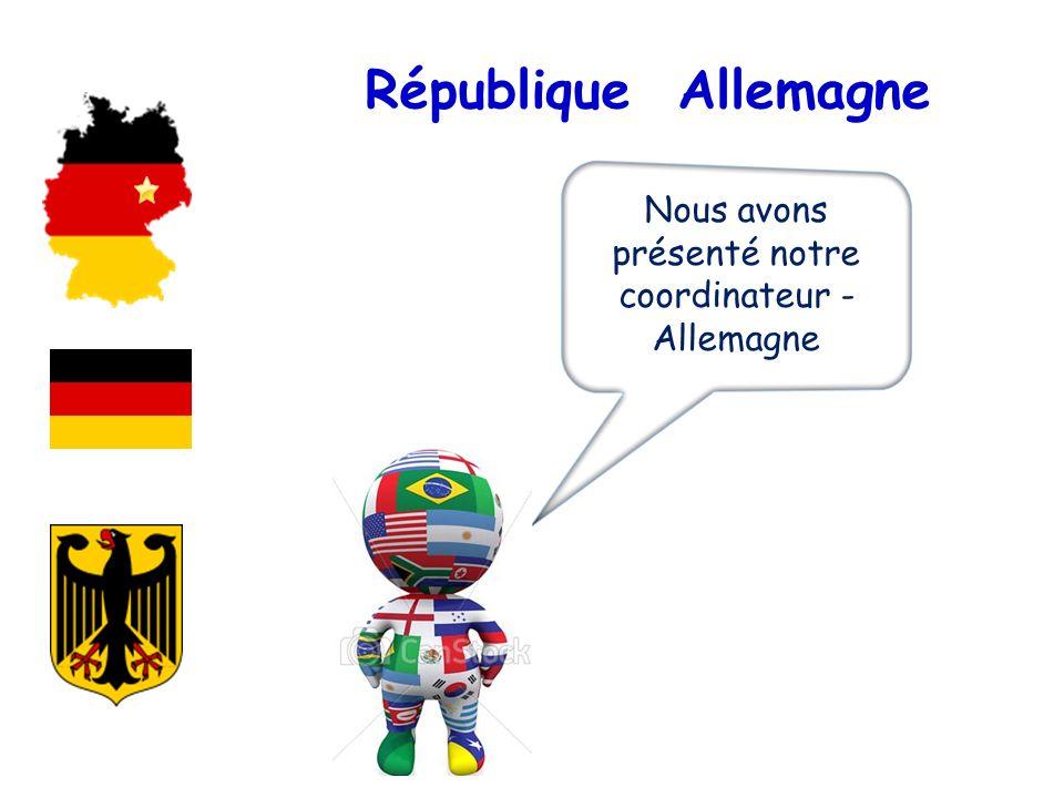 République Allemagne Nous avons présenté notre coordinateur - Allemagne