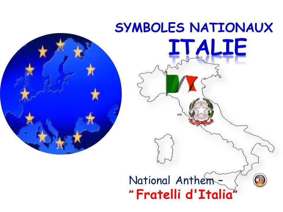 SYMBOLES NATIONAUX National Anthem – Fratelli d'Italia TR BGI FR DE UE