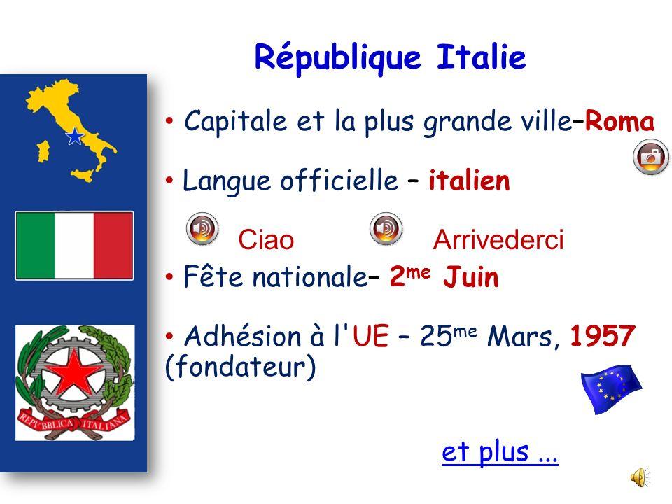 République Italie Capitale et la plus grande ville–Roma Langue officielle – italien Ciao Arrivederci Fête nationale– 2 me Juin Adhésion à l'UE – 25 me