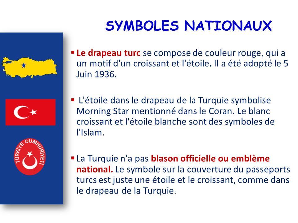 SYMBOLES NATIONAUX Le drapeau turc se compose de couleur rouge, qui a un motif d'un croissant et l'étoile. Il a été adopté le 5 Juin 1936. L'étoile da