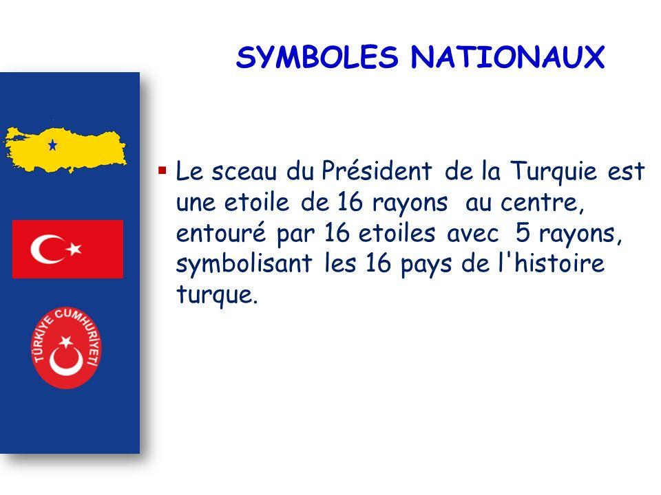 SYMBOLES NATIONAUX Le sceau du Président de la Turquie est une etoile de 16 rayons au centre, entouré par 16 etoiles avec 5 rayons, symbolisant les 16