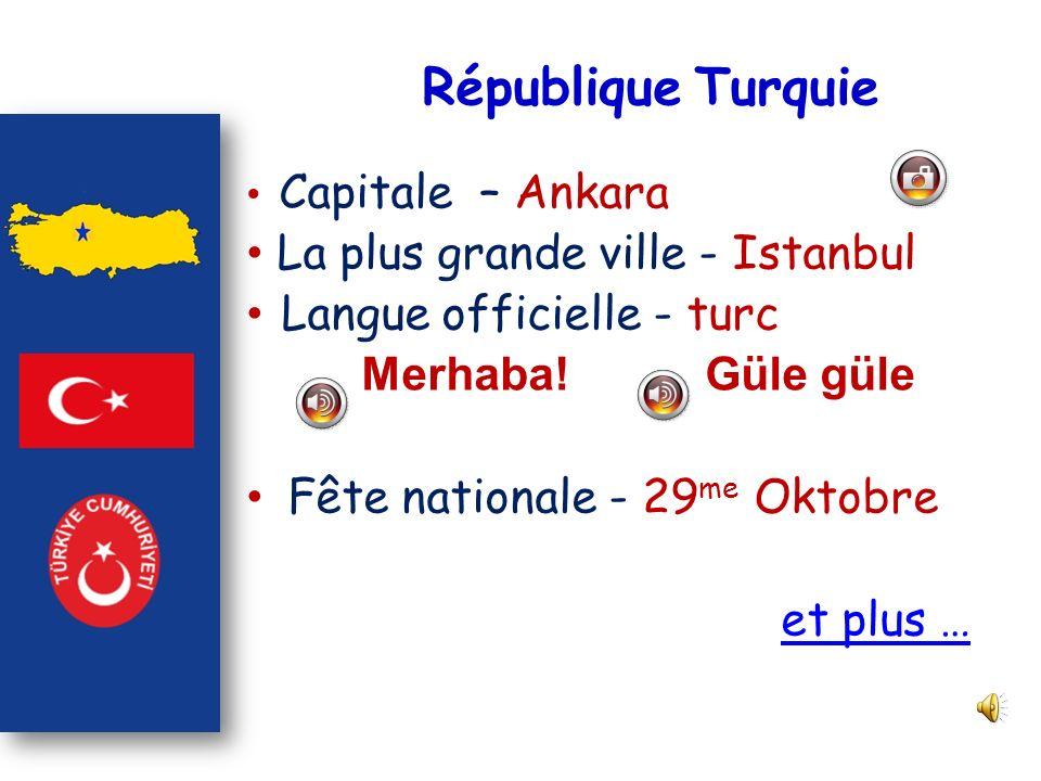 République Turquie Capitale – Ankara La plus grande ville - Istanbul Langue officielle - turc Merhaba! Güle güle Fête nationale - 29 me Oktobre et plu