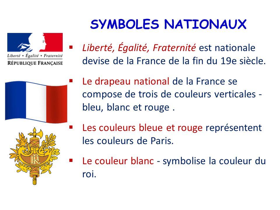 SYMBOLES NATIONAUX Liberté, Égalité, Fraternité est nationale devise de la France de la fin du 19e siècle. Le drapeau national de la France se compose