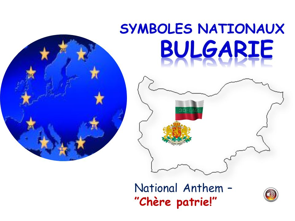 SYMBOLES NATIONAUX National Anthem – Chère patrie! TR BGI FR DE UE