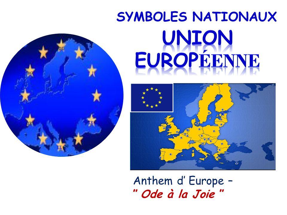 SYMBOLES NATIONAUX Anthem d Europe – Ode à la Joie TR BGI FR DE UE