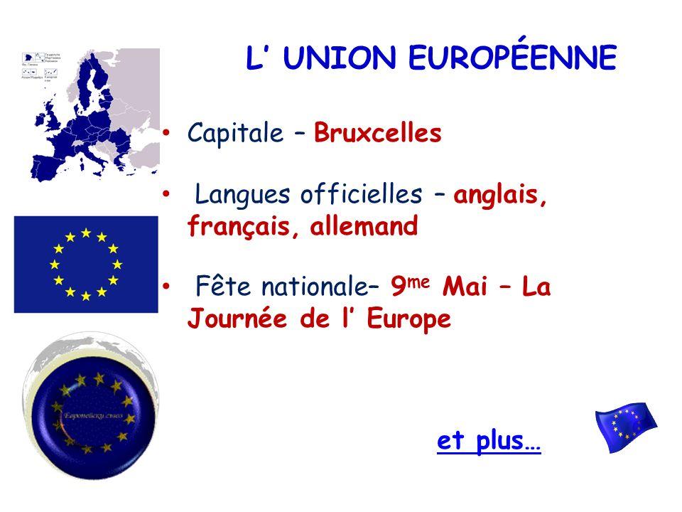 L UNION EUROPÉENNE Capitale – Bruxcelles Langues officielles – anglais, français, allemand Fête nationale– 9 me Mai – La Journée de l Europe et plus…
