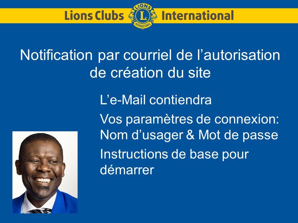 Notification par courriel de lautorisation de création du site Le-Mail contiendra Vos paramètres de connexion: Nom dusager & Mot de passe Instructions de base pour démarrer