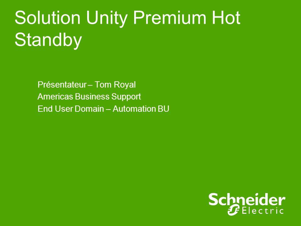 Solution Unity Premium Hot Standby Présentateur – Tom Royal Americas Business Support End User Domain – Automation BU