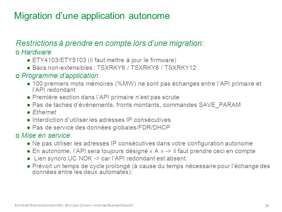 Schneider Electric 25 Automation BU – End User Domain - Americas Business Support Restrictions à prendre en compte lors dune migration: oHardware ETY4