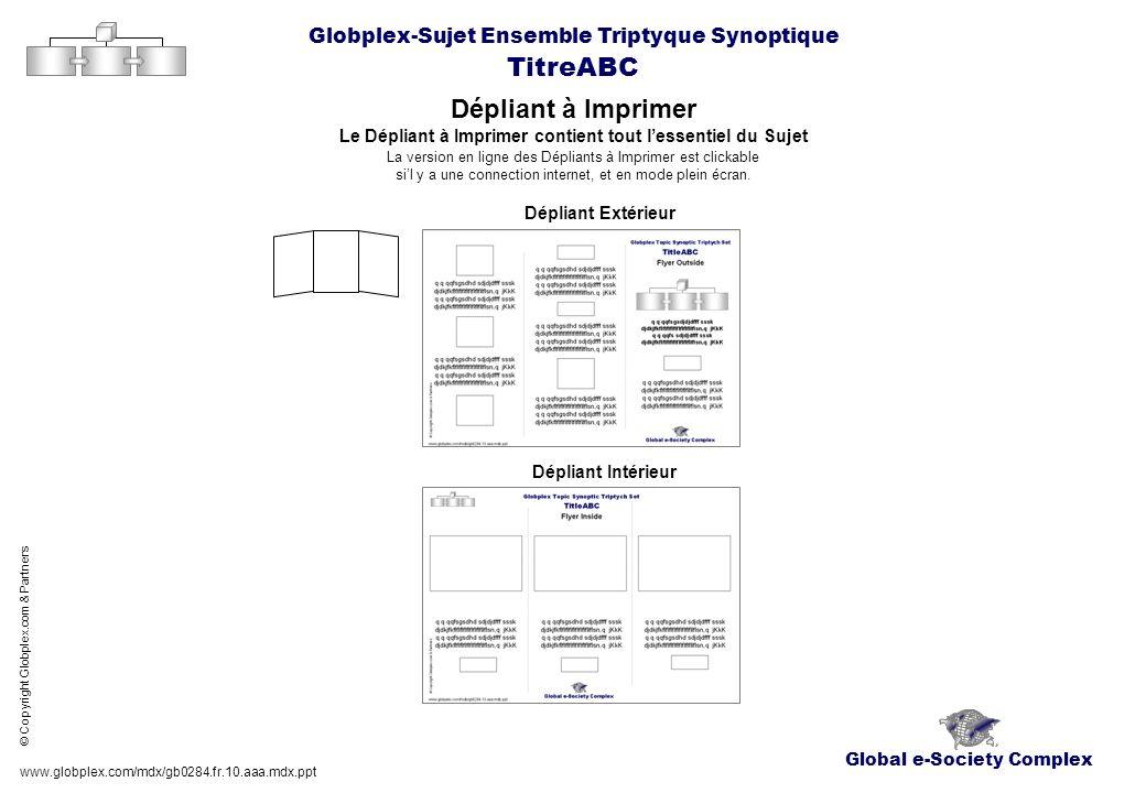 Global e-Society Complex Globplex-Sujet Ensemble Triptyque Synoptique TitreABC Dépliant à Imprimer www.globplex.com/mdx/gb0284.fr.10.aaa.mdx.ppt © Cop