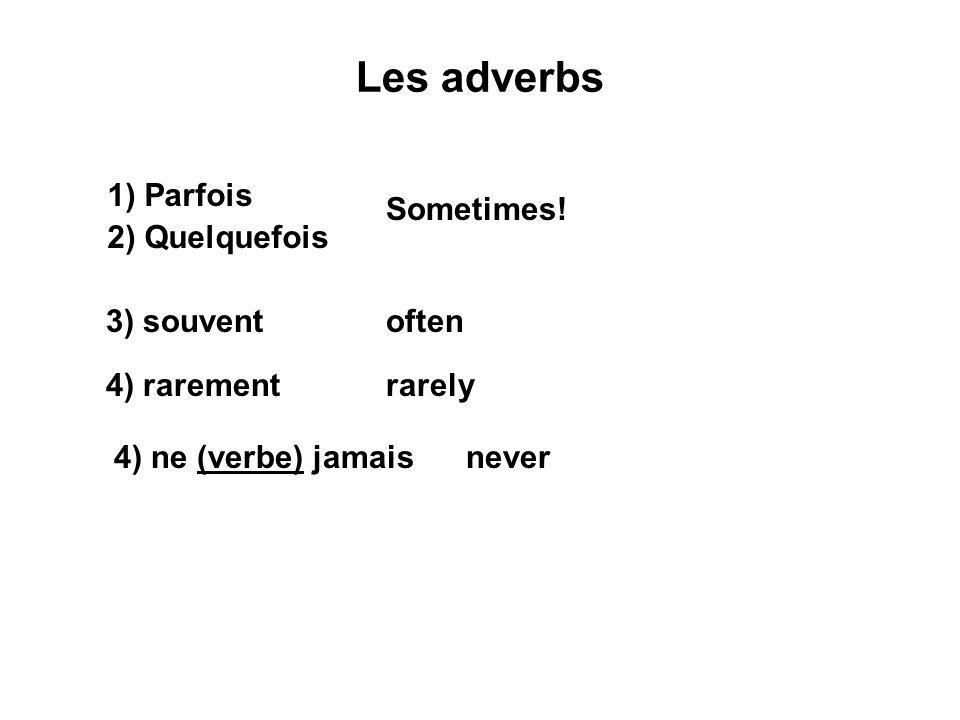 Les adverbs 1) Parfois 2) Quelquefois Sometimes! 3) souventoften 4) rarementrarely 4) ne (verbe) jamaisnever