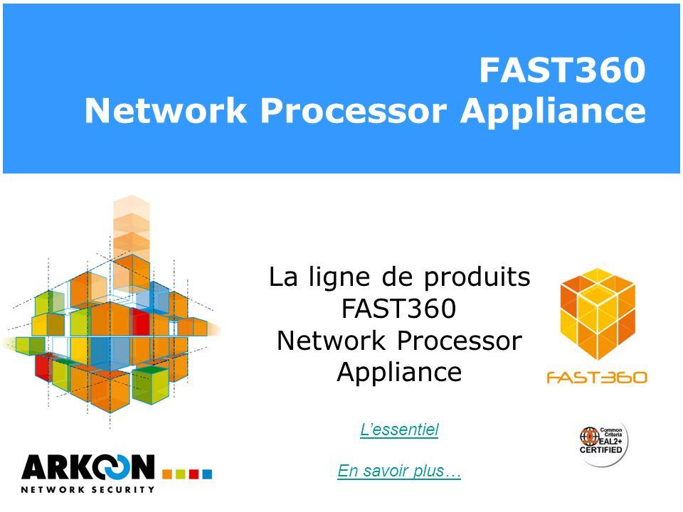 FAST360 Network Processor Appliance La ligne de produits FAST360 Network Processor Appliance Lessentiel En savoir plus…