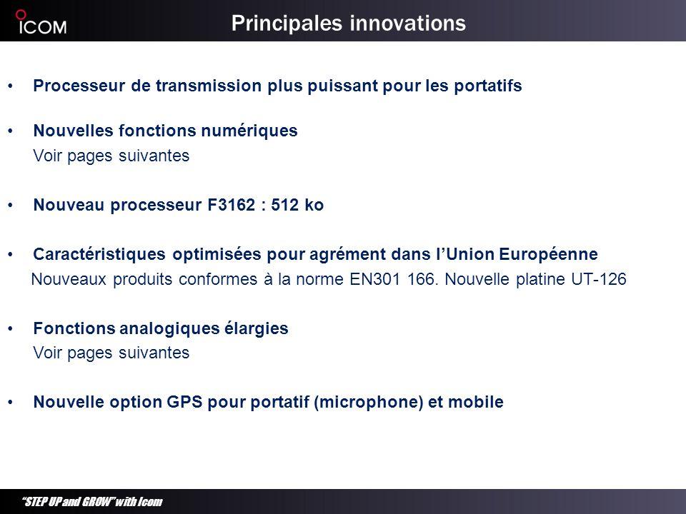 STEP UP and GROW with Icom Principales innovations Processeur de transmission plus puissant pour les portatifs Nouvelles fonctions numériques Voir pag