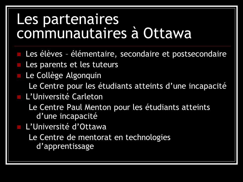 Les partenaires communautaires à Ottawa Les élèves – élémentaire, secondaire et postsecondaire Les parents et les tuteurs Le Collège Algonquin Le Centre pour les étudiants atteints dune incapacité LUniversité Carleton Le Centre Paul Menton pour les étudiants atteints dune incapacité LUniversité dOttawa Le Centre de mentorat en technologies dapprentissage