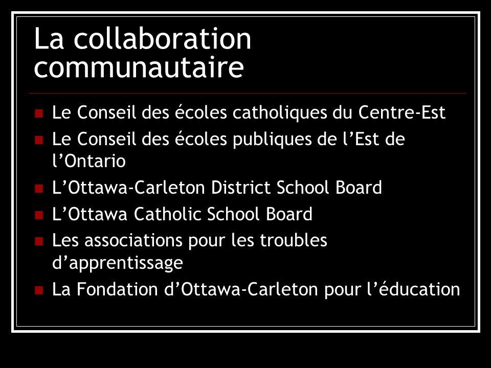 La collaboration communautaire Le Conseil des écoles catholiques du Centre-Est Le Conseil des écoles publiques de lEst de lOntario LOttawa-Carleton District School Board LOttawa Catholic School Board Les associations pour les troubles dapprentissage La Fondation dOttawa-Carleton pour léducation