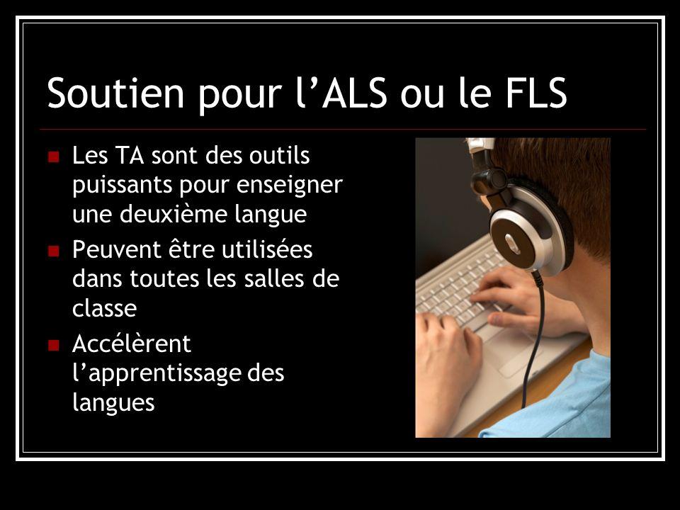 Soutien pour lALS ou le FLS Les TA sont des outils puissants pour enseigner une deuxième langue Peuvent être utilisées dans toutes les salles de classe Accélèrent lapprentissage des langues