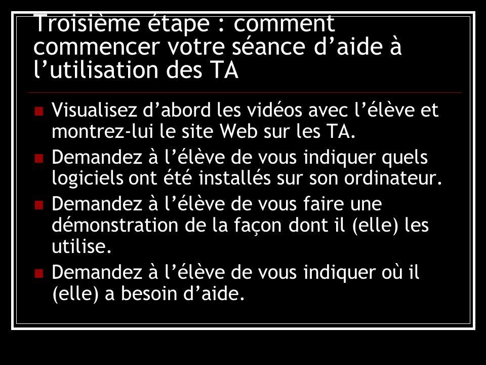Troisième étape : comment commencer votre séance daide à lutilisation des TA Visualisez dabord les vidéos avec lélève et montrez-lui le site Web sur les TA.