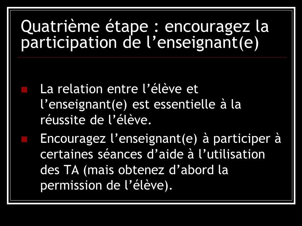 Quatrième étape : encouragez la participation de lenseignant(e) La relation entre lélève et lenseignant(e) est essentielle à la réussite de lélève.