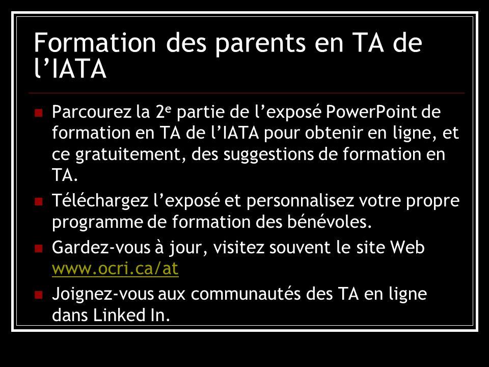 Formation des parents en TA de lIATA Parcourez la 2 e partie de lexposé PowerPoint de formation en TA de lIATA pour obtenir en ligne, et ce gratuitement, des suggestions de formation en TA.