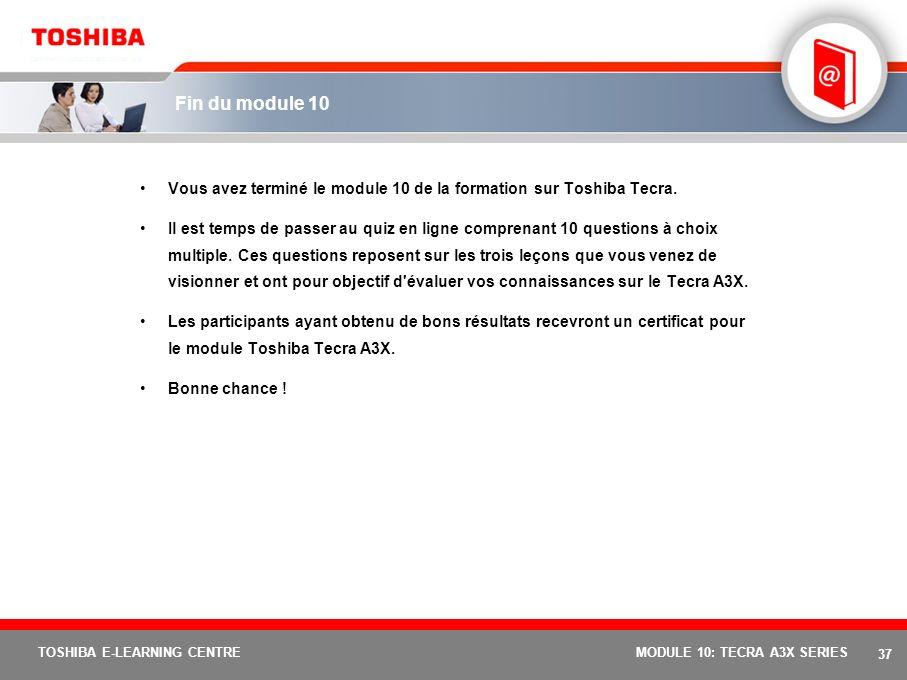 36 TOSHIBA E-LEARNING CENTREMODULE 10: TECRA A3X SERIES « Avec le lancement de EasyGuard, Toshiba prouve une nouvelle fois sa capacité à satisfaire le
