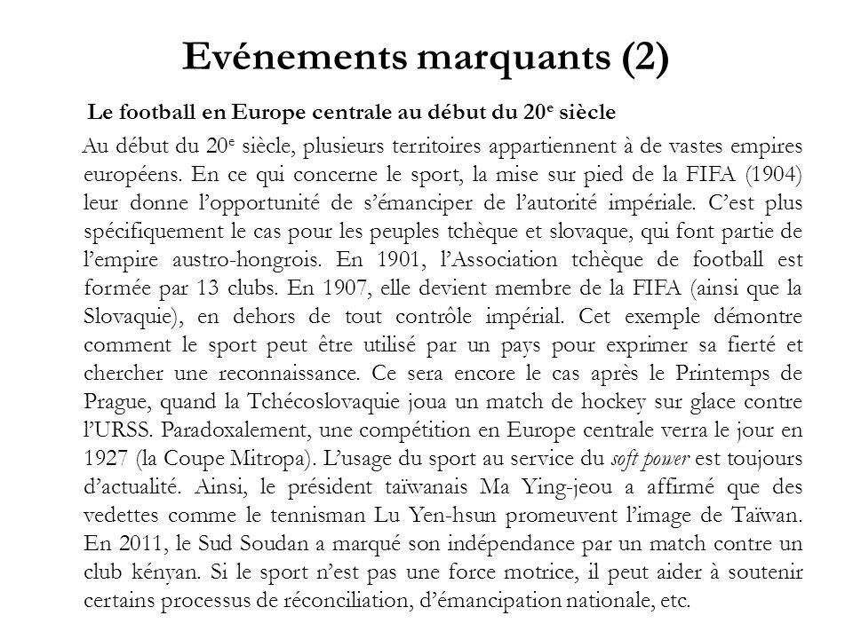 Evénements marquants (2) Le football en Europe centrale au début du 20 e siècle Au début du 20 e siècle, plusieurs territoires appartiennent à de vast