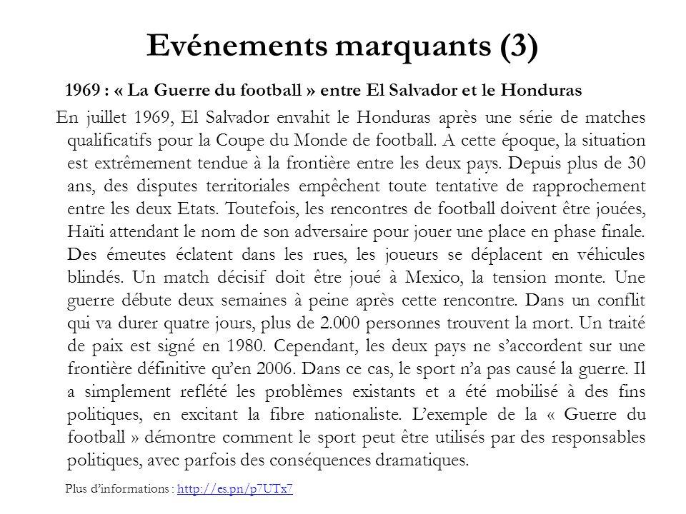 Evénements marquants (3) 1969 : « La Guerre du football » entre El Salvador et le Honduras En juillet 1969, El Salvador envahit le Honduras après une