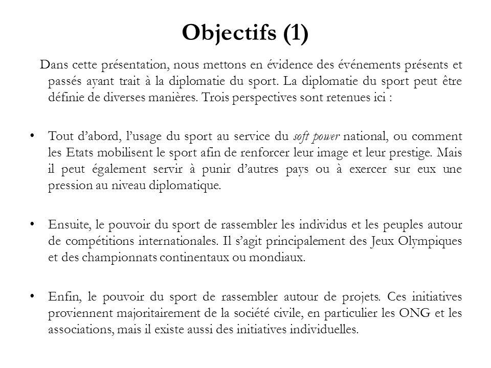 Objectifs (1) Dans cette présentation, nous mettons en évidence des événements présents et passés ayant trait à la diplomatie du sport. La diplomatie