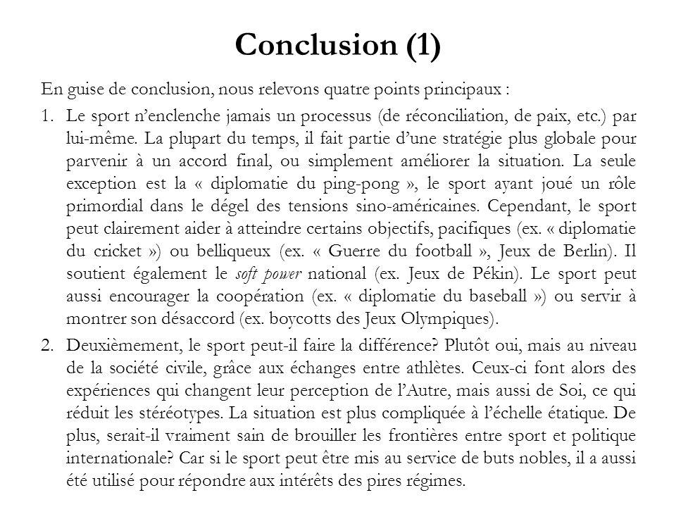 Conclusion (1) En guise de conclusion, nous relevons quatre points principaux : 1.Le sport nenclenche jamais un processus (de réconciliation, de paix,